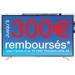Offre de Remboursement Thomson jusqu'à 300€ sur TV UHD série A6