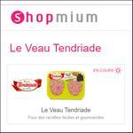 8 Offres de Remboursement Shopmium sur Le Veau Tendriade - anti-crise.fr